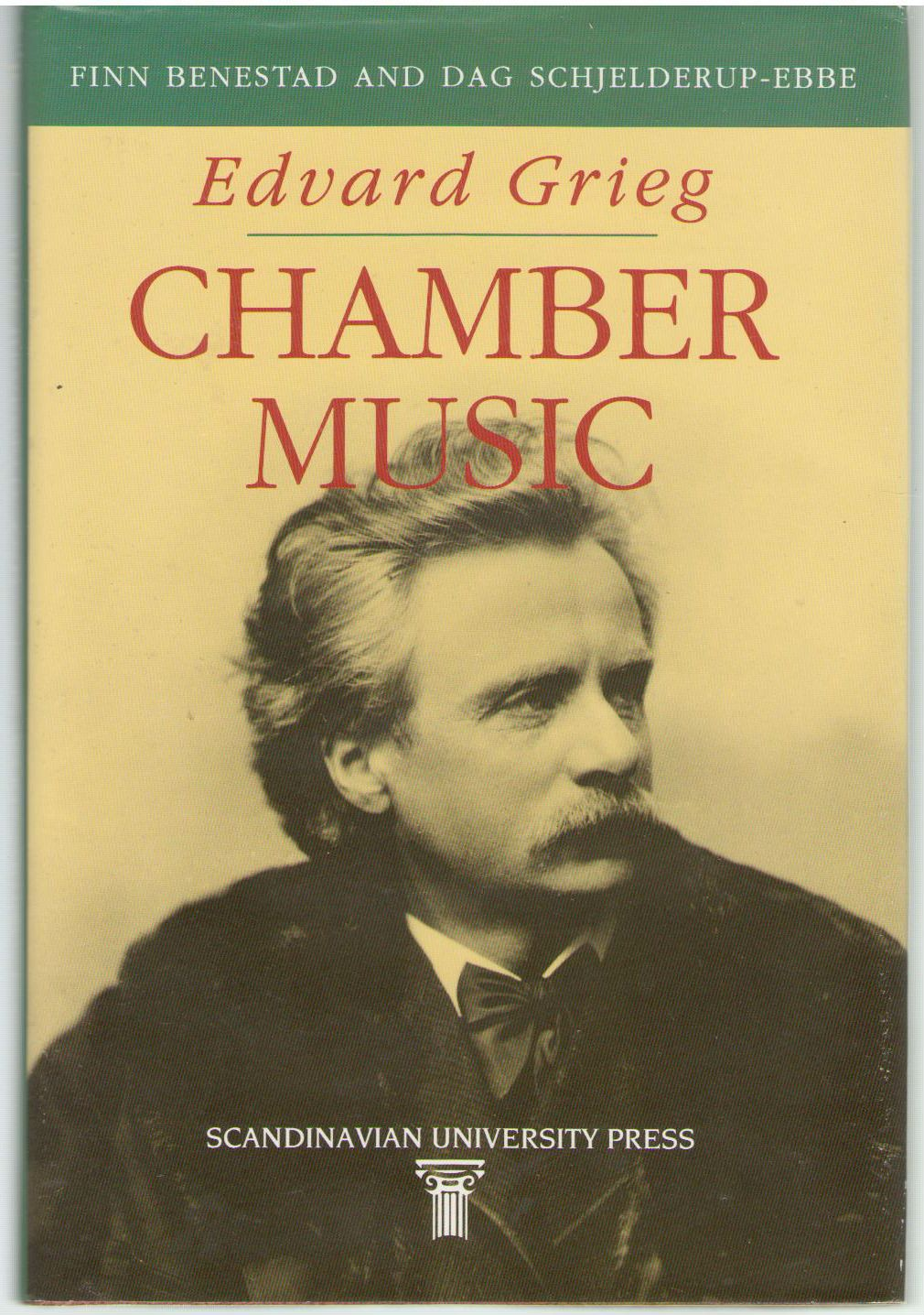 Edvard Grieg Chamber Music: Nationalism, Universality, Individuality, Benestad, Finn; Schjelderup-Ebbe, Dag